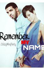 Remember My Name (Aubrih) by drizzyminajfenty