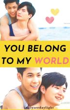 You Belong To My World (Completed!) by ionlyseedaylight