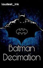 Batman - Decimation by loudest_ink