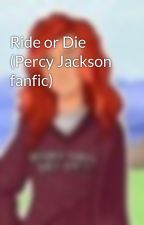 Ride or Die (Percy Jackson fanfic) by -fallingfromgrace-