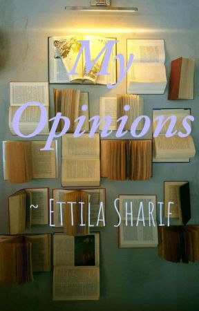 My Opinions by EttilaSharif