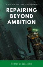 Repairing Beyond Ambition - Star Wars: Jedi Fallen Order fanfic by esgaroths