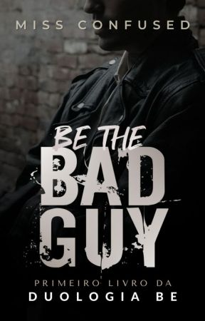 Be the Bad Guy #1 | COMPLETO NA AMAZON by MissConfused_