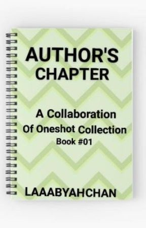 AUTHOR'S CHAPTER [ A Collaboration Of Oneshot Collection! ] #ACwp by Laaabyahchan