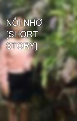 NỖI NHỚ [SHORT STORY]