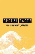 Creepy Facts by Shammy_Writes