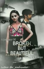 Broken But Beautiful : A Journey Of Being A Woman  by diotima_