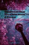 A Spoiled Brat Villainess Needs A Villain cover