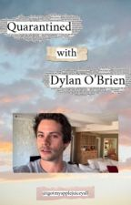 quarantined with dylan obrien by igotmyapplejuiceyall