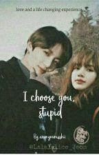 I Choose You,  Stupid ! [og] [LisKook] by anonymousshii
