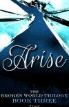 Arise: The Broken World Trilogy Book III [ONGOING] cover