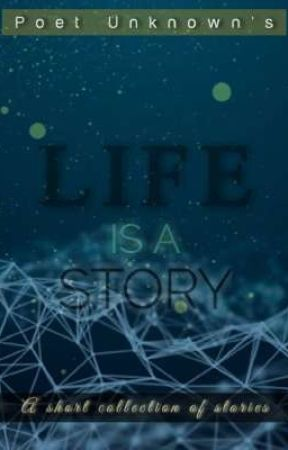 Life is a story by POETUNKNOWN1912
