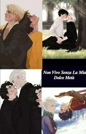 Non Vivo Senza La Mia Dolce Metà by pazzaperlaDrarry