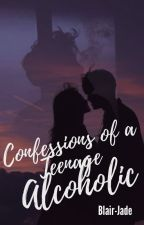 Confessions of a Teenage Alcoholic by Blair-Jade