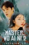 Master, Wo Ai Ni. ❤ (Book 2 On-Going) cover