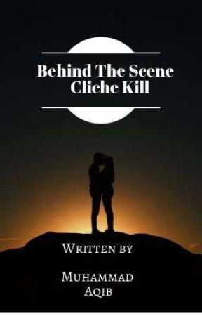 Behind The Scene (Cliche Kill) by MuhammadAqib4