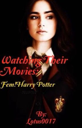 Watching Their Movies: Fem!Harry Potter by Lotus0017