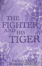 The Fighter and His Tiger (Unexpected Love #1) by bookshelf2002