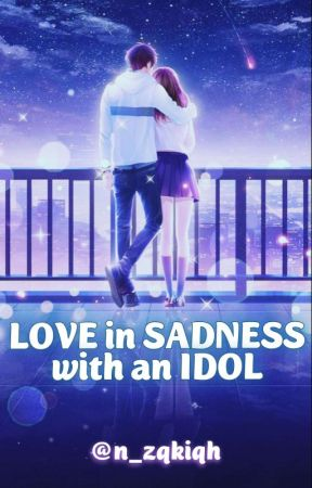 LOVE in SADNESS with an IDOL [OG] by n_zqkiqh