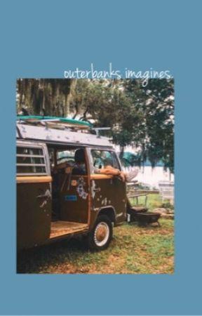 outerbanks imagines.  by rainingfanfics