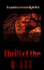The Thrill of The Kill  by Xxanimecoolgirlxx
