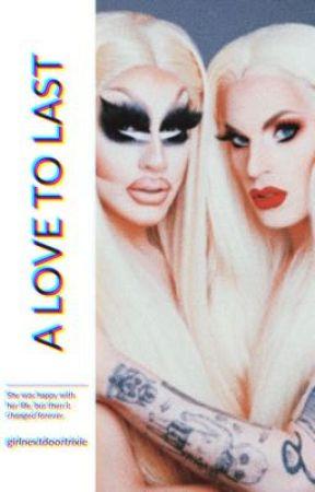 A Love To Last (Lesbian Trixya) by girlnextdoortrixie