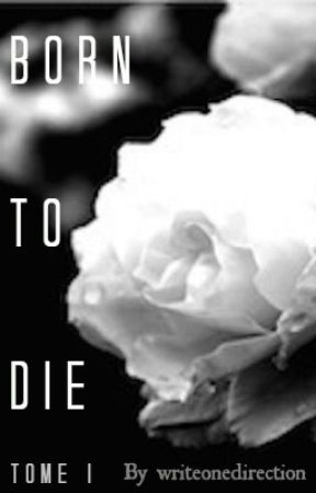 Born To Die  -Tome I by writeonedirection