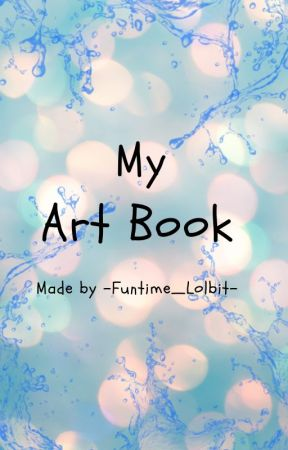 My Art Book by -Funtime_Lolbit-