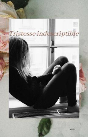 Tristesse indescriptible by willliena