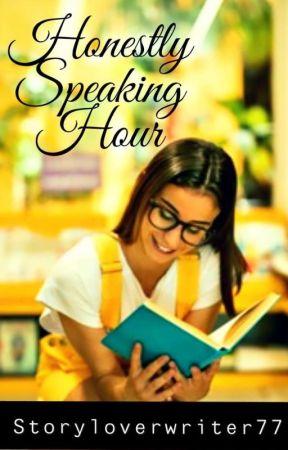 Honestly Speaking Hour by storyloverwriter77