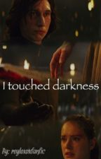 I touched darkness by reyloxoxfanfic