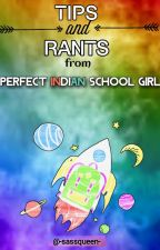Tips And Rants From Perfect Indian School Girl    by -sassqueen-