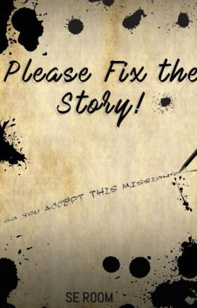 Please Fix the Story! by Avaleon