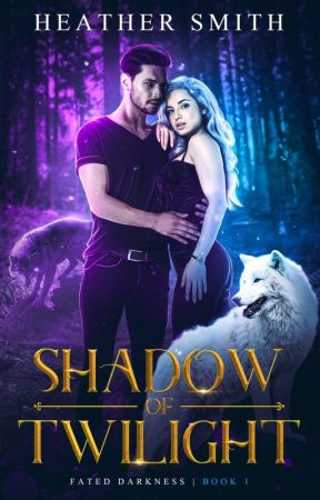 Shadow of Twilight: Book 1 of Fated Darkness Series COMPLETED by HeatherSmith672