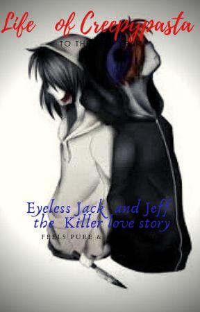 Life of Creepypasta (Jeff the Killer x Eyeless Jack) by 233566009ms137