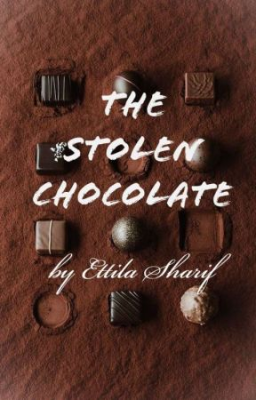The Stolen Chocolate (ON HIATUS) by EttilaSharif