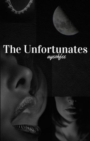 The Unfortunates   COMPLETED by ayeohfee