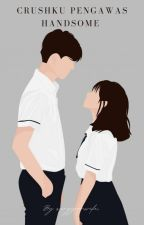 Crushku Pengawas Handsome S1(Slow Update) by sungyoonwife_
