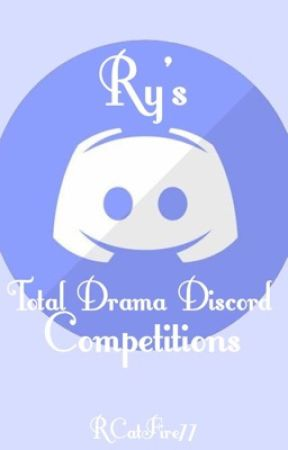 Ry's Total Drama Discord Competitions by RCatFire77
