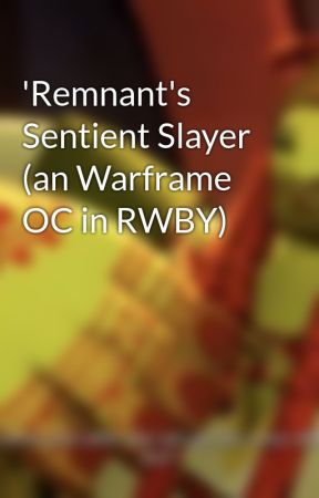 'Remnant's Sentient Slayer (an Warframe OC in RWBY) by warweeb17