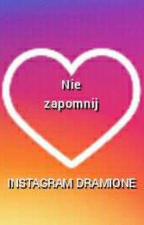 nie zapomnij INSTAGRAM DRAMIONE by Zosiaglucik