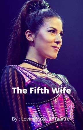 The Fifth Wife by LovingMusicalTheatre