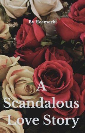 A Scandalous Love Story by heemerh