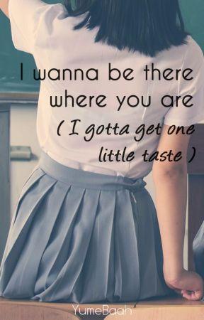I wanna be there where you are (I gotta get one little taste)   sopekook by baahsu