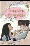 Eres Una Pervertida! [KTH & T/N] cover