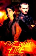 Fire With Fire (First of The Creators Saga) by WritersBlock039