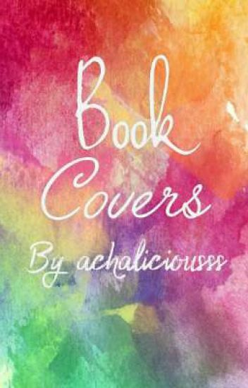 BOOK COVERS (Read for more info)