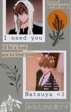 I need you. (Natsuya x reader) by fairy_tail430