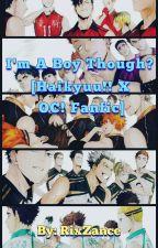 I'm A Boy Though? [Haikyuu!! X OC! Fanfic] by RixZance