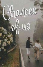 Chances Of Us by Julyaniii_